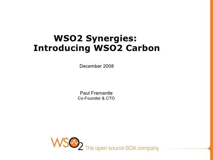 WSO2 Synergies:  Introducing WSO2 Carbon December 2008 Paul Fremantle Co-Founder & CTO