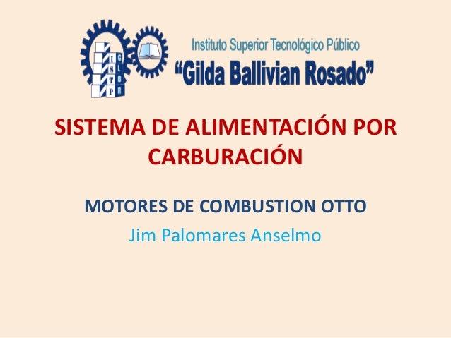 SISTEMA DE ALIMENTACIÓN POR CARBURACIÓN MOTORES DE COMBUSTION OTTO Jim Palomares Anselmo
