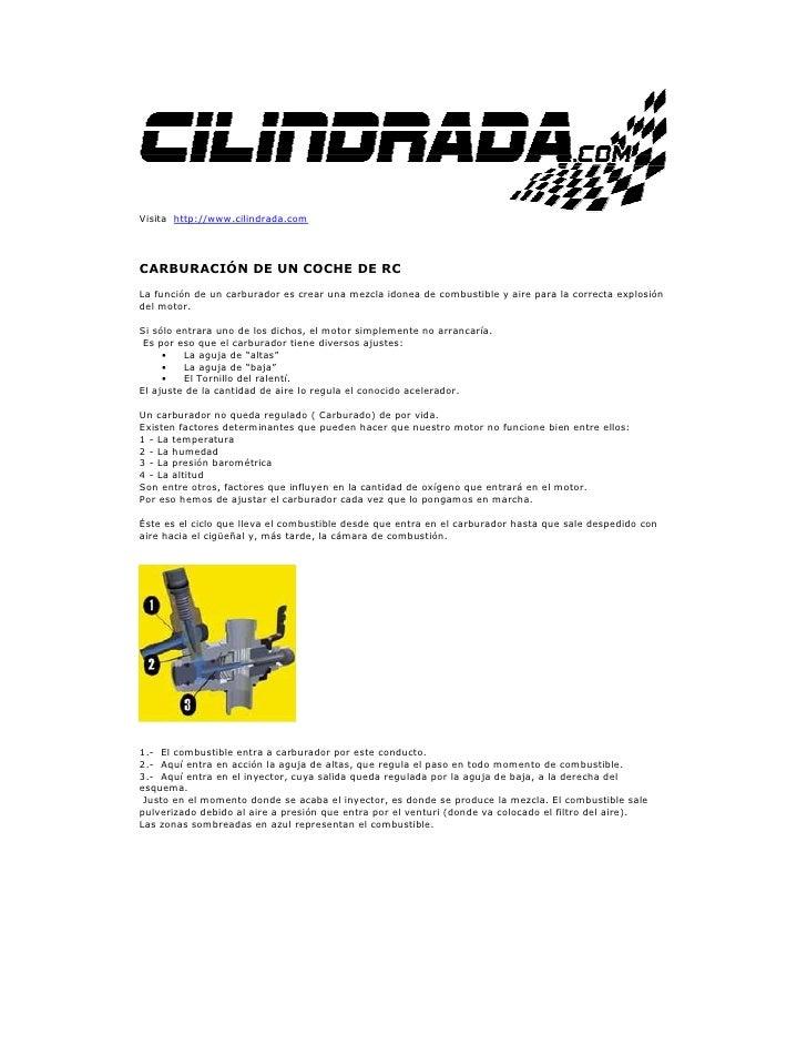 Visita http://www.cilindrada.comCARBURACIÓN DE UN COCHE DE RCLa función de un carburador es crear una mezcla idonea de com...