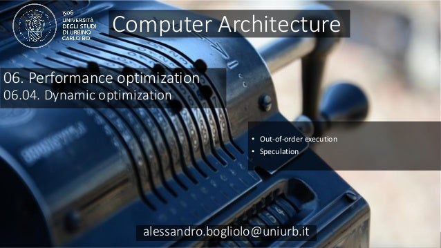 Carc 06.04 alessandro.bogliolo@uniurb.it 06. Performance optimization 06.04. Dynamic optimization • Out-of-order execution...