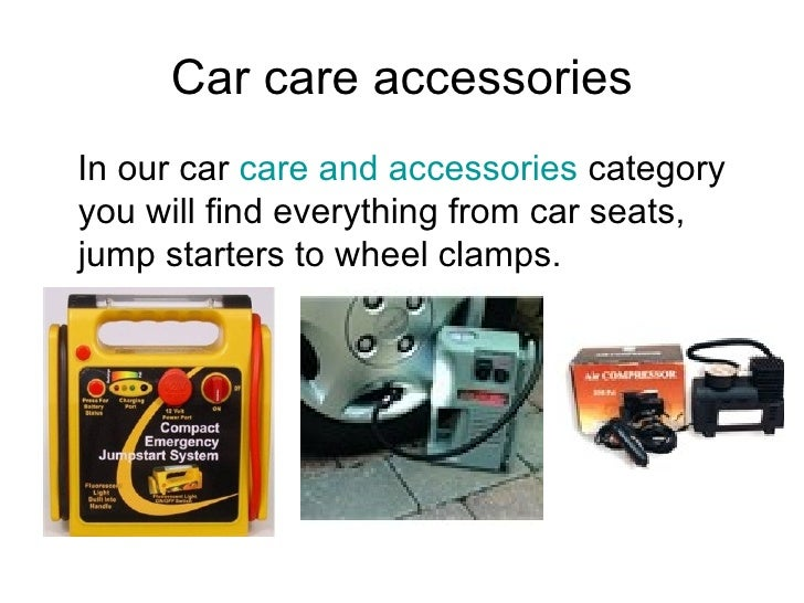 Car care accessories <ul><li> In our car  care and accessories  category you will find everything from car seats, jump st...