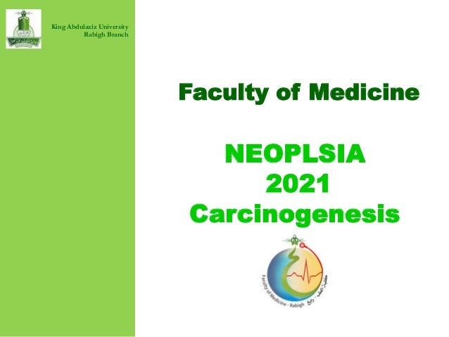 Faculty of Medicine caa NEOPLSIA 2021 Carcinogenesis King Abdulaziz University Rabigh Branch