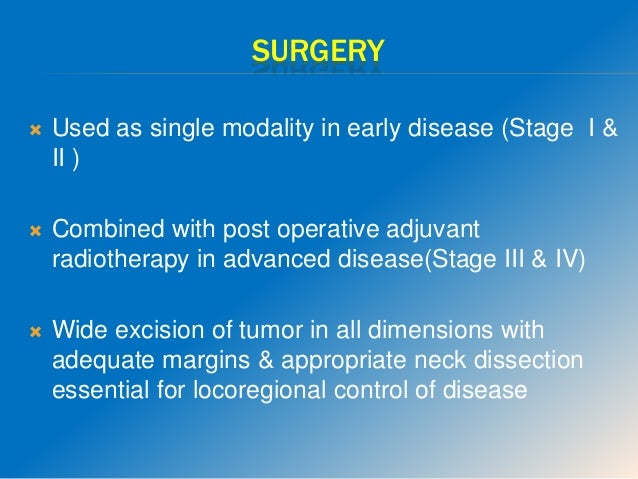ADVANTAGES OF SURGERY  Treatment time is shorter.  The risk of immediate and late radiation sequel are avoided.  Irradi...