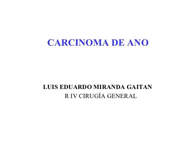 CARCINOMA DE ANOLUIS EDUARDO MIRANDA GAITAN      R IV CIRUGÍA GENERAL