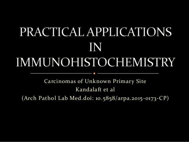 Carcinomas of Unknown Primary Site Kandalaft et al (Arch Pathol Lab Med.doi: 10.5858/arpa.2015-0173-CP)
