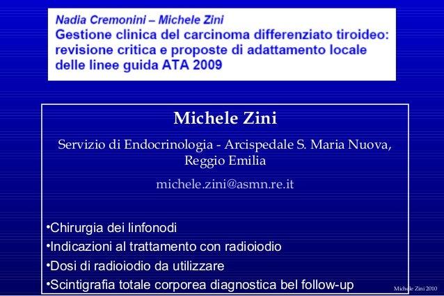 Michele Zini Servizio di Endocrinologia - Arcispedale S. Maria Nuova, Reggio Emilia michele.zini@asmn.re.it •Chirurgia dei...