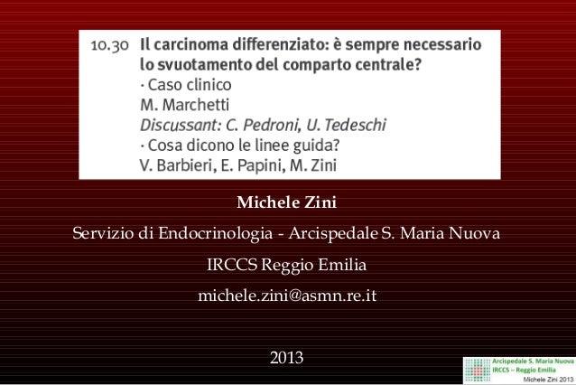 Michele Zini Servizio di Endocrinologia - Arcispedale S. Maria Nuova IRCCS Reggio Emilia michele.zini@asmn.re.it 2013