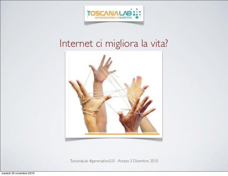 Internet ci migliora la vita?                             ToscanaLab #generazioni2.0 - Arezzo 3 Dicembre 2010martedì 30 no...