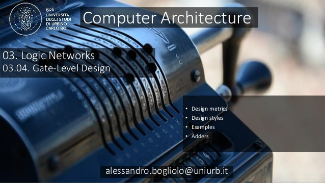 Carc 03.04 alessandro.bogliolo@uniurb.it 03. Logic Networks 03.04. Gate-Level Design • Design metrics • Design styles • Ex...