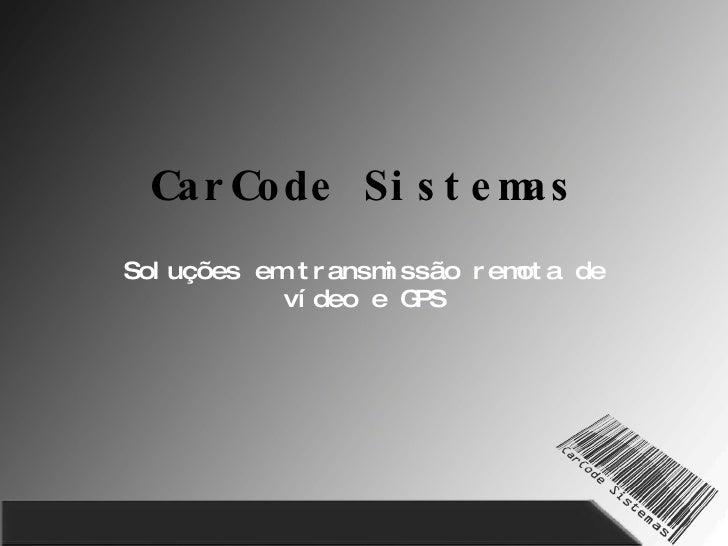 CarCode Sistemas Soluções em transmissão remota de vídeo e GPS