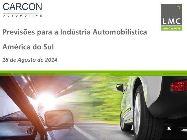 Previsões para a Indústria Automobilística América do Sul 18 de Agosto de 2014