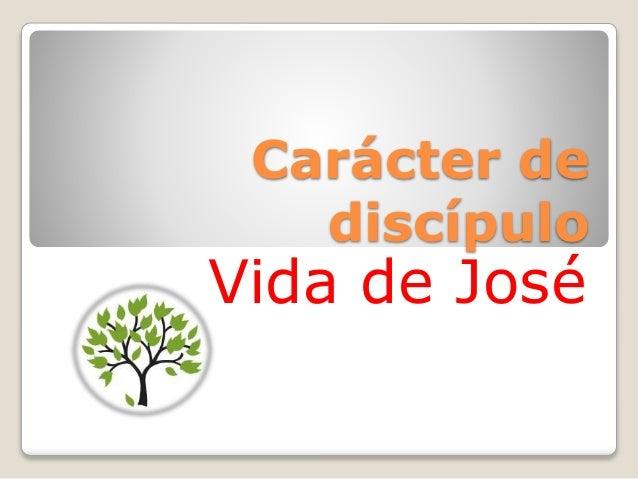 Carácter de  discípulo  Vida de José
