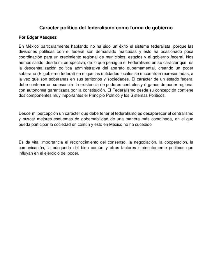 Carácter político del federalismo como forma de gobiernoPor Edgar VásquezEn México particularmente hablando no ha sido un ...