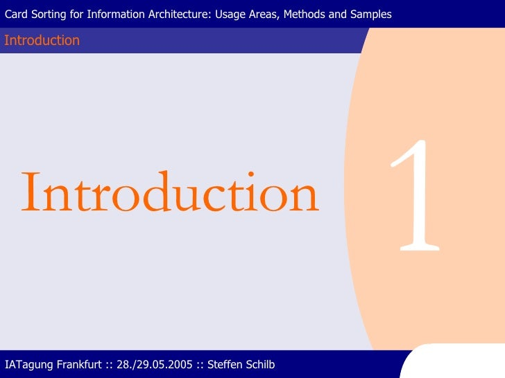Introduction Card Sorting for Information Architecture: Usage Areas, Methods and Samples IATagung Frankfurt :: 28./29.05.2...