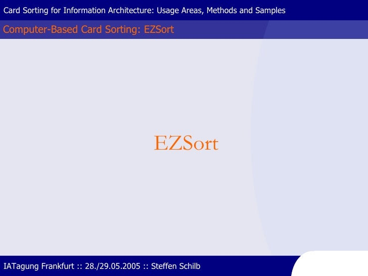Computer-Based Card Sorting: EZSort Card Sorting for Information Architecture: Usage Areas, Methods and Samples IATagung F...
