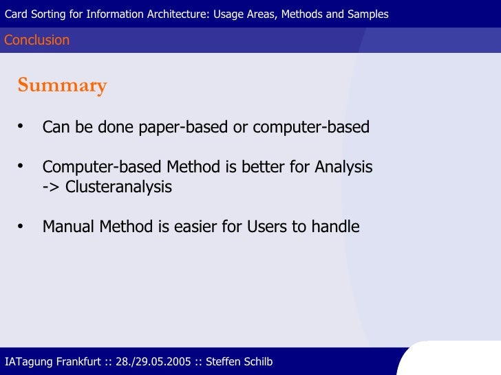 Conclusion Card Sorting for Information Architecture: Usage Areas, Methods and Samples IATagung Frankfurt :: 28./29.05.200...