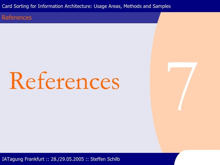 References Card Sorting for Information Architecture: Usage Areas, Methods and Samples IATagung Frankfurt :: 28./29.05.200...