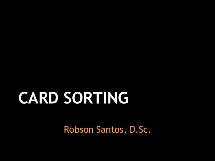 CARD SORTING Robson Santos, D.Sc.