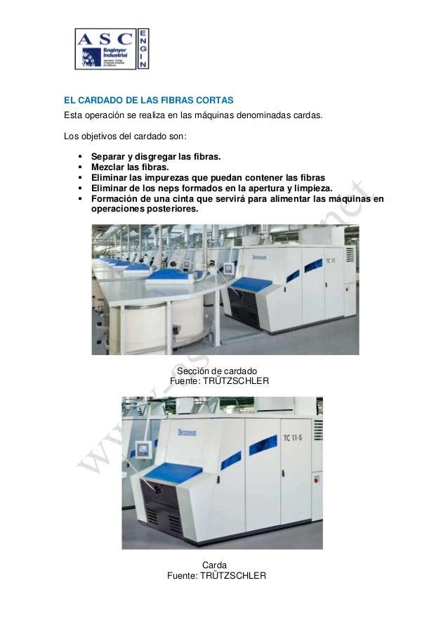 EL CARDADO DE LAS FIBRAS CORTASEsta operación se realiza en las máquinas denominadas cardas.Los objetivos del cardado son:...