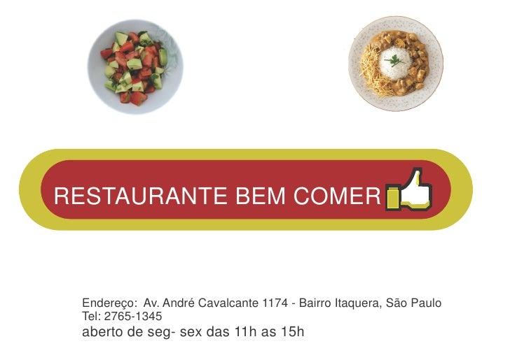 RESTAURANTE BEM COMER Endereço: Av. André Cavalcante 1174 - Bairro Itaquera, São Paulo Tel: 2765-1345 aberto de seg- sex d...