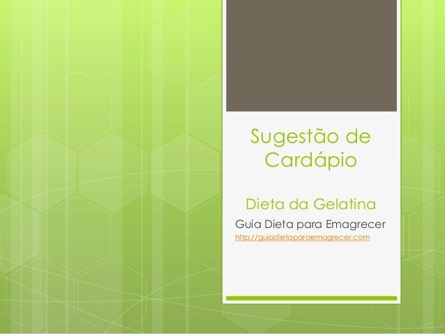 Sugestão de Cardápio Dieta da Gelatina Guia Dieta para Emagrecer http://guiadietaparaemagrecer.com