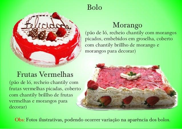 Morango (pão de ló, recheio chantily com morangos picados, embebidos em groselha, coberto com chantily brillho de morango ...