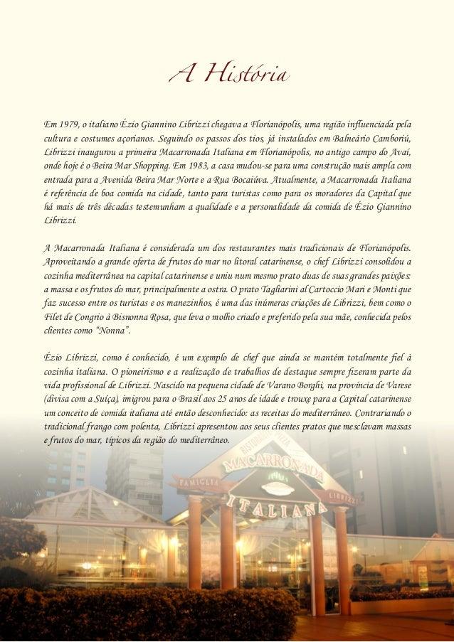 A História Em 1979, o italiano Ézio Giannino Librizzi chegava a Florianópolis, uma região influenciada pela cultura e cost...