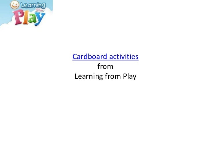 Cardboard activitiesfromLearning from Play<br />