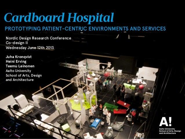1Cardboard HospitalPROTOTYPING PATIENT-CENTRIC ENVIRONMENTS AND SERVICESJuha KronqvistHeini ErvingTeemu LeinonenAalto Univ...