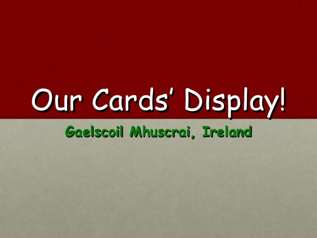 Our Cards' Display!  Gaelscoil Mhuscrai, Ireland