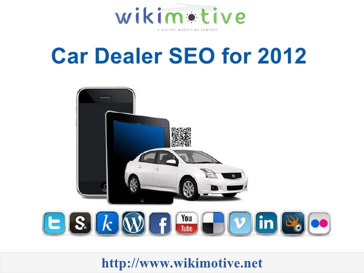 Car Dealer SEO for 2012  http://www.wikimotive.net
