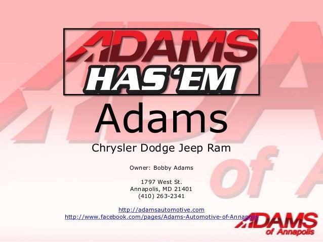 AdamsChrysler Dodge Jeep RamOwner: Bobby Adams1797 West St.Annapolis, MD 21401(410) 263-2341http://adamsautomotive.comhttp...