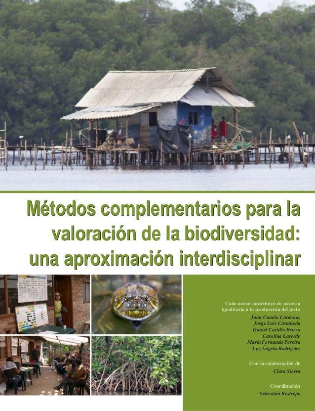 Métodos complementarios para la valoración de la biodiversidad: una aproximación interdisciplinar Cada autor contribuyó de...