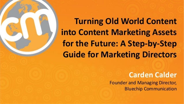 Turning Old World Content into Content Marketing Assets for the Future: A Step-by-Step Guide for Marketing Directors Carde...