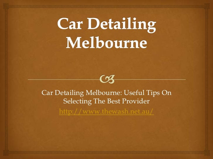 Car Detailing Melbourne: Useful Tips On      Selecting The Best Provider     http://www.thewash.net.au/