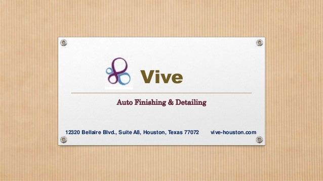 Vive Auto Finishing & Detailing  12320 Bellaire Blvd., Suite A8, Houston, Texas 77072  vive-houston.com