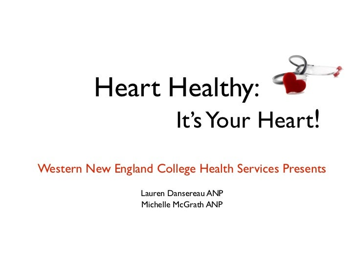 Heart Healthy:                          It's Your Heart!Western New England College Health Services Presents              ...