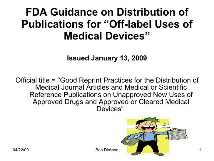 """FDA Guidance on Distribution of Publications for """"Off-label Uses of Medical Devices"""" Issued January 13, 2009 <ul><li>Offic..."""