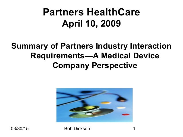 03/30/15 Bob Dickson 1 Partners HealthCare April 10, 2009 Summary of Partners Industry Interaction Requirements—A Medical ...