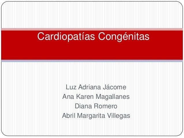 Cardiopatías Congénitas Luz Adriana Jácome Ana Karen Magallanes Diana Romero Abril Margarita Villegas