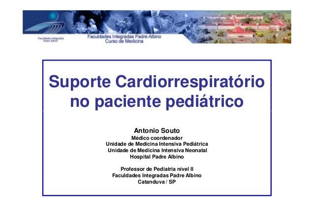 Suporte Cardiorrespiratório no paciente pediátrico Antonio Souto Médico coordenador Unidade de Medicina Intensiva Pediátri...