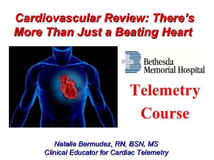 Cardiovascular Review: There'sMore Than Just a Beating Heart                               Telemetry                      ...