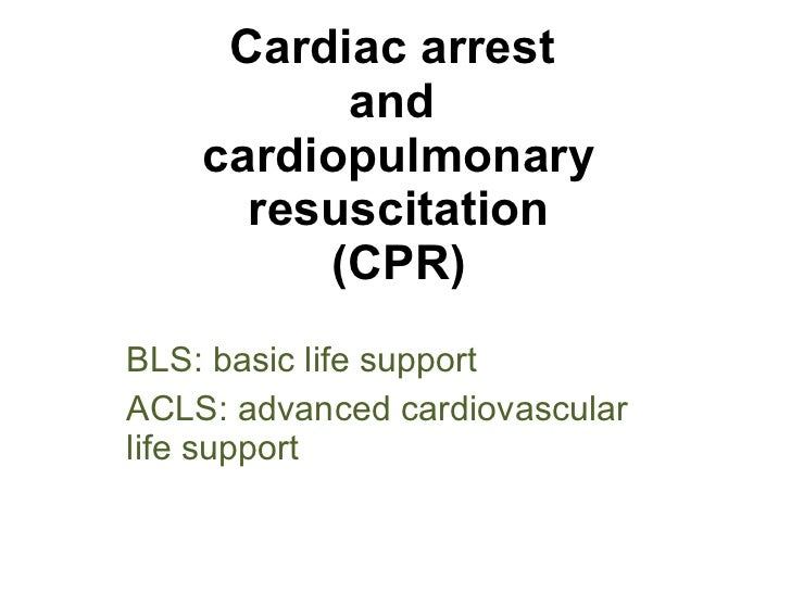 Cardiac arrest  and  cardiopulmonary resuscitation (CPR) BLS: basic life support ACLS: advanced cardiovascular life support