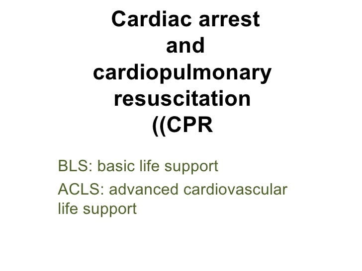 Cardiac arrest           and    cardiopulmonary      resuscitation         ((CPRBLS: basic life supportACLS: advanced card...