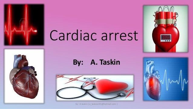 Cardiac arrest By: A. Taskin  by : A.taskin ( a_taskeen91@hotmail.com )