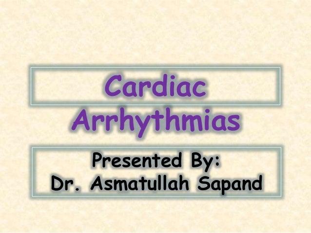Cardiac Arrhythmias Presented By: Dr. Asmatullah Sapand