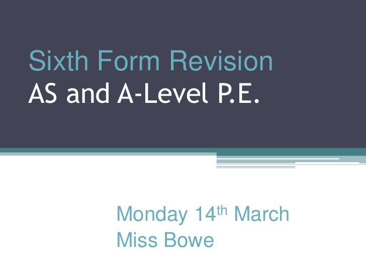 Sixth Form RevisionAS and A-Level P.E.<br />Monday 14th March<br />Miss Bowe<br />