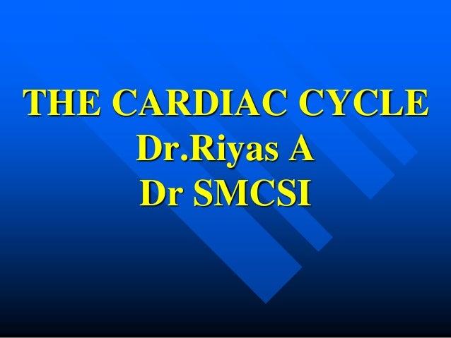 THE CARDIAC CYCLE Dr.Riyas A Dr SMCSI