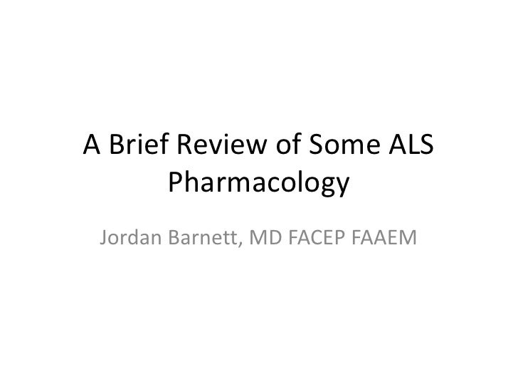 A Brief Review of Some ALS Pharmacology<br />Jordan Barnett, MD FACEP FAAEM<br />