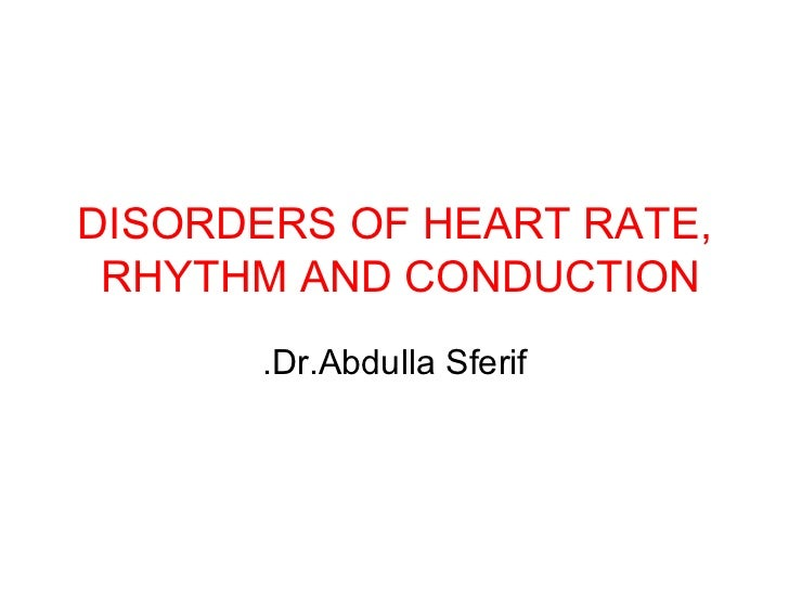 DISORDERS OF HEART RATE, RHYTHM AND CONDUCTION   Dr.Abdulla Sferif.